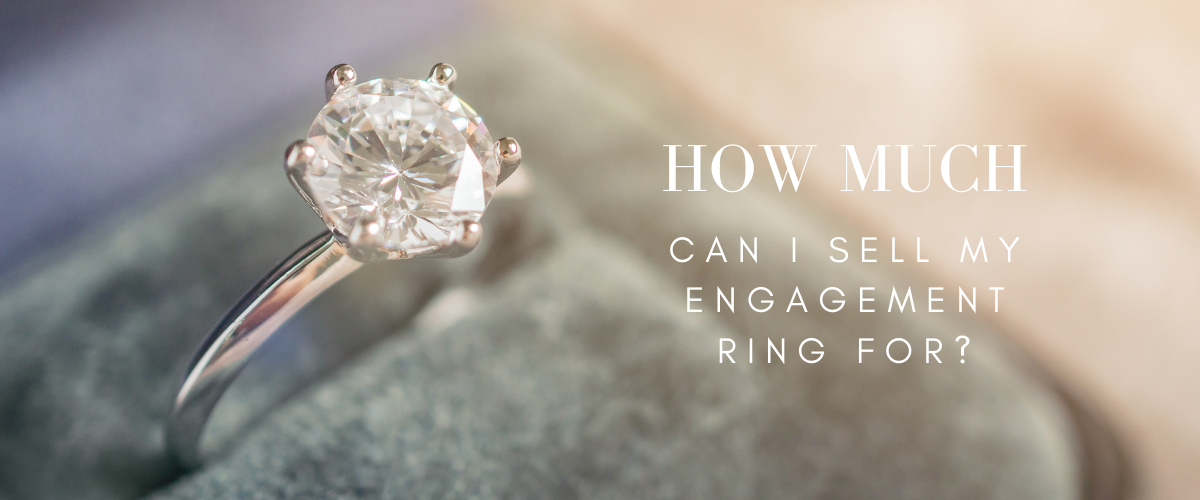 How Much Can I Sell My Engagement Ring For Get A Price Quote Today
