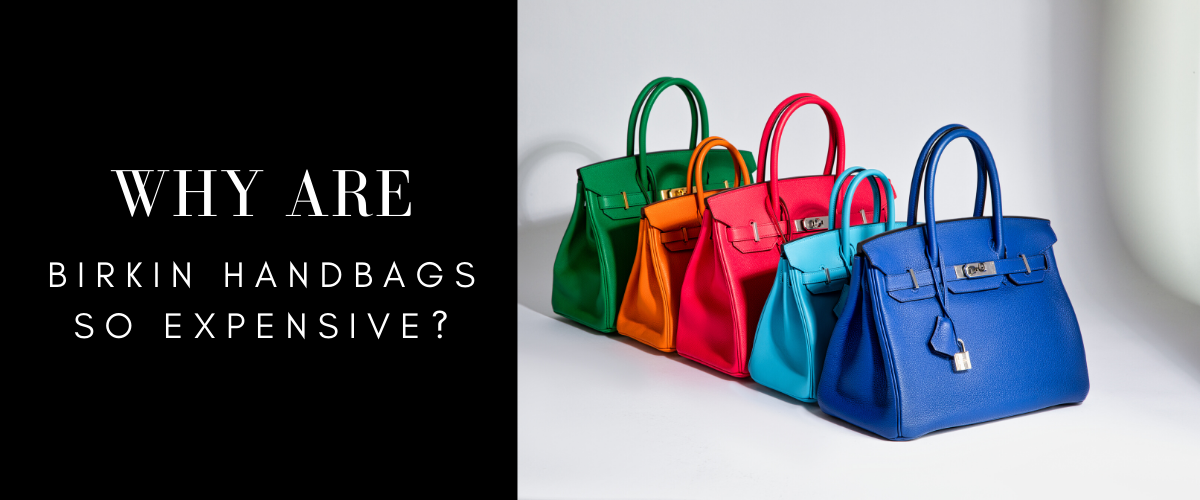 why are birkin bags so expensive?