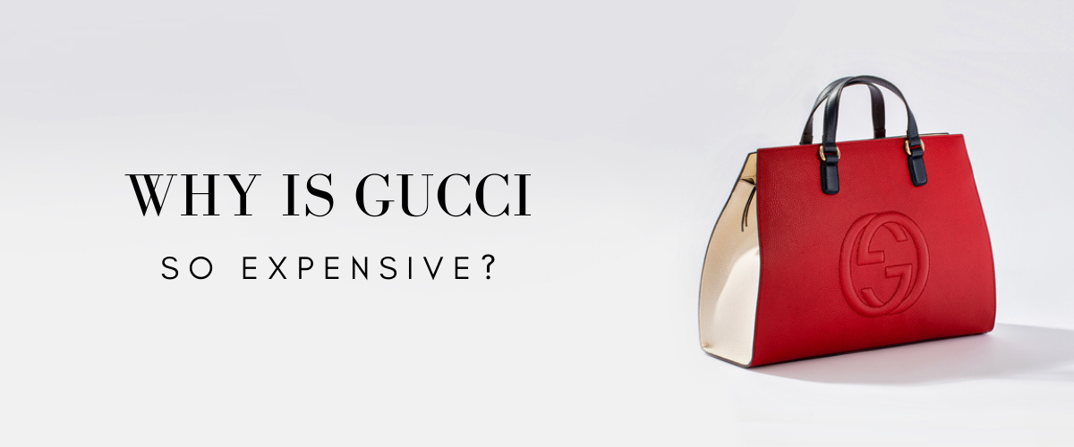 why is gucci so expenssive