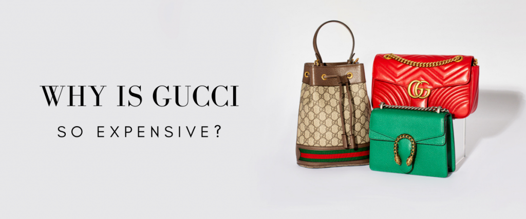 Why is Gucci so Expensive