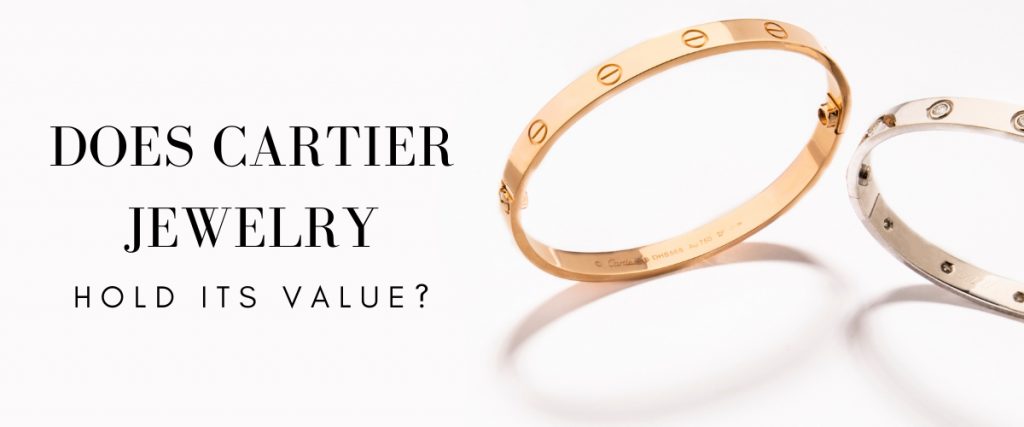 Does Cartier Jewelry Hold Its Value